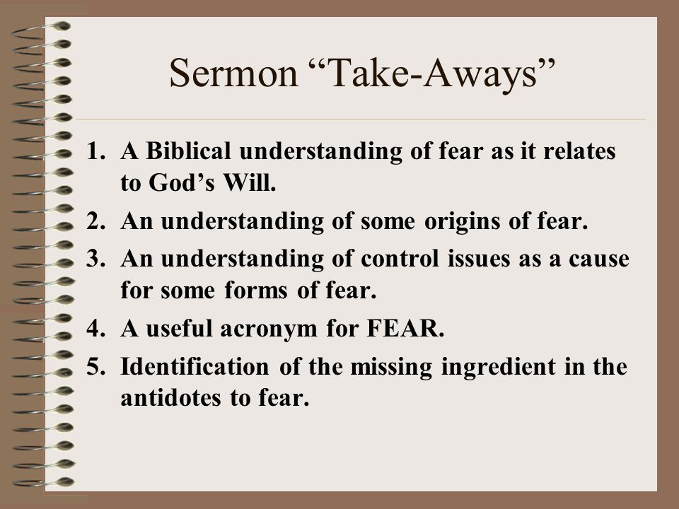 Sermon Take-Aways 1.A Biblical understanding of fear as it relates to Gods Will.