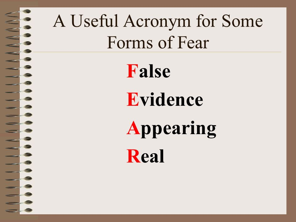 A Useful Acronym for Some Forms of Fear False Evidence Appearing Real