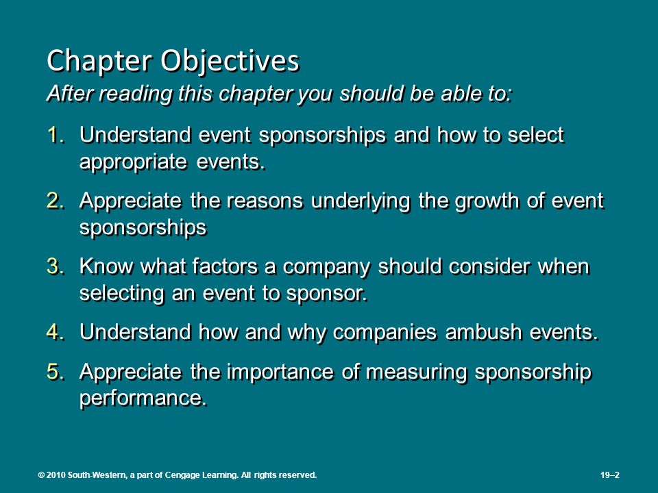 1.Understand event sponsorships and how to select appropriate events. 2.Appreciate the reasons underlying the growth of event sponsorships 3.Know what