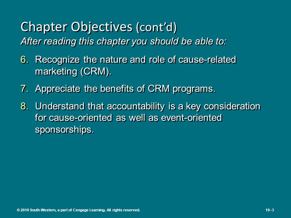 6.Recognize the nature and role of cause-related marketing (CRM). 7.Appreciate the benefits of CRM programs. 8.Understand that accountability is a key