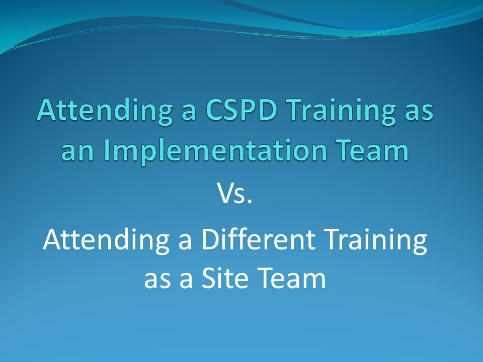 Vs. Attending a Different Training as a Site Team