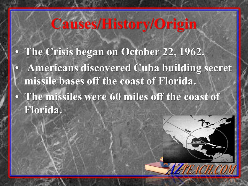 Causes/History/Origin The Crisis began on October 22, 1962.The Crisis began on October 22, 1962.
