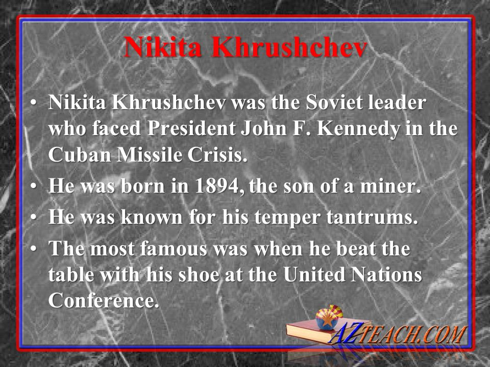 Nikita Khrushchev Nikita Khrushchev was the Soviet leader who faced President John F.