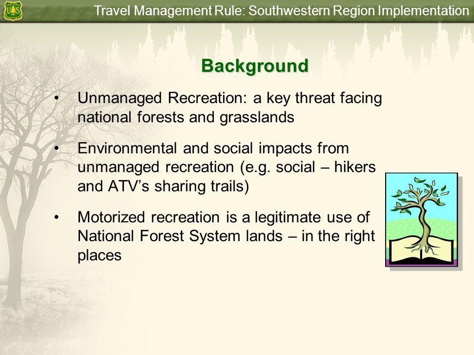 Travel Management Rule: Southwestern Region ImplementationBackground Unmanaged Recreation: a key threat facing national forests and grasslands Environ