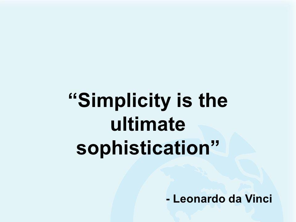 Simplicity is the ultimate sophistication - Leonardo da Vinci
