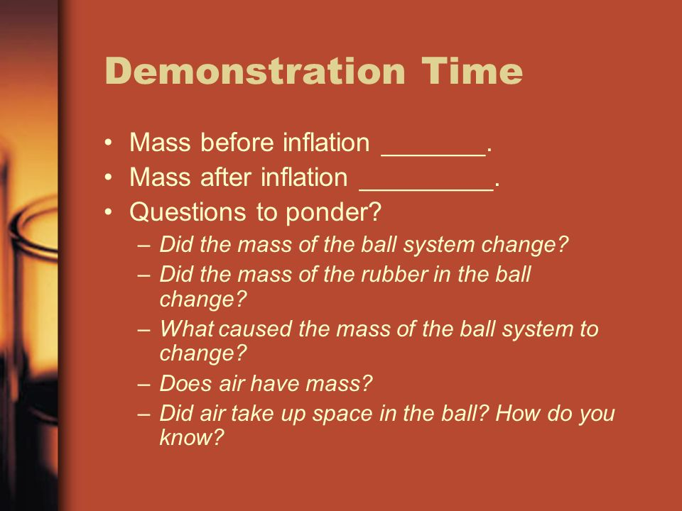 Demonstration Time Mass before inflation _______. Mass after inflation _________.