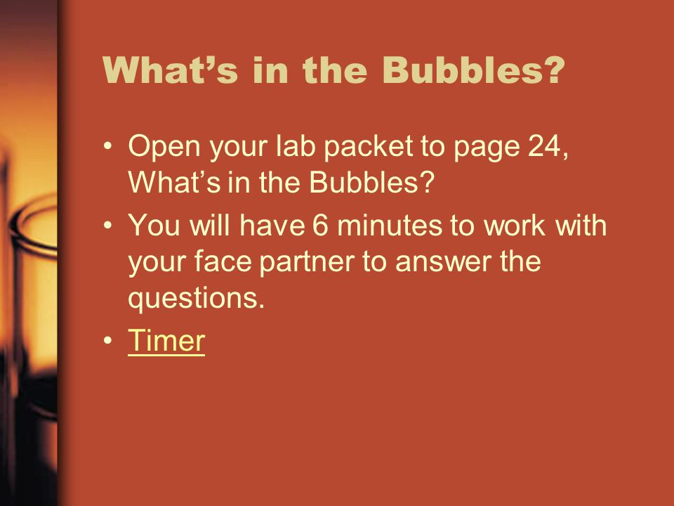 Whats in the Bubbles. Open your lab packet to page 24, Whats in the Bubbles.