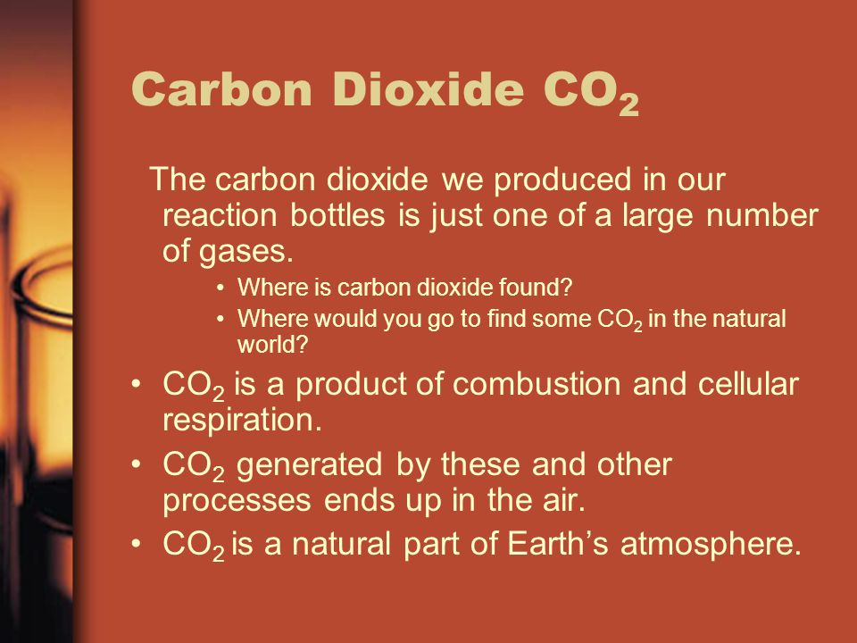 Carbon Dioxide CO 2 The carbon dioxide we produced in our reaction bottles is just one of a large number of gases.