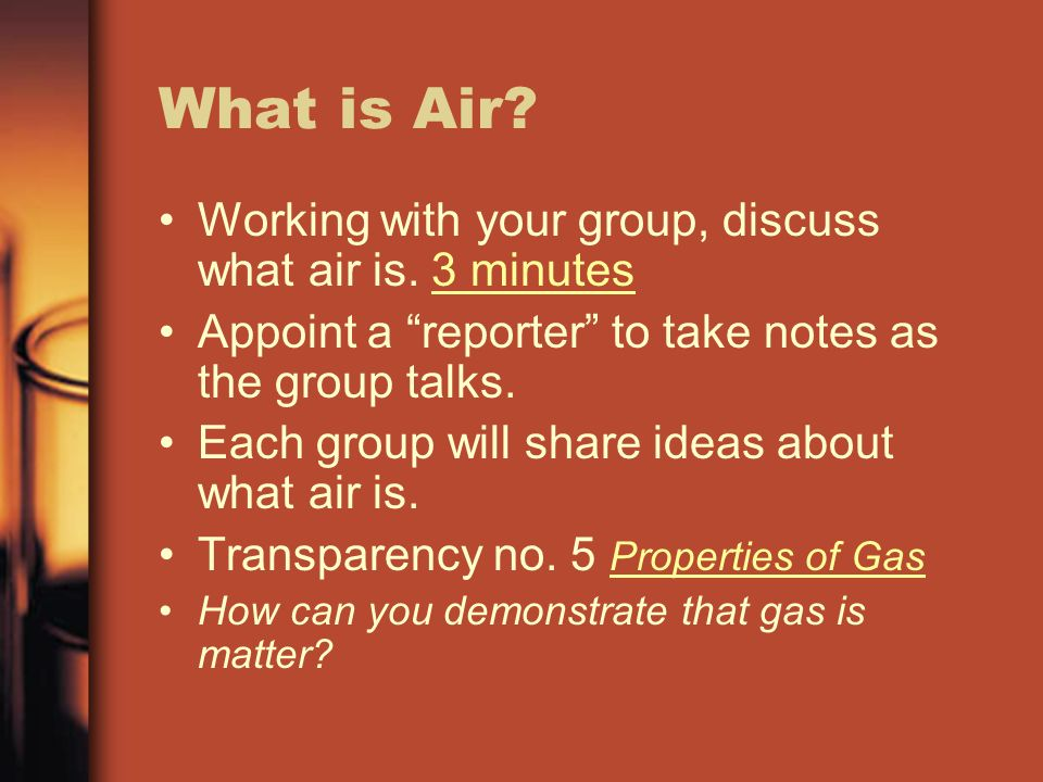 What is Air. Working with your group, discuss what air is.