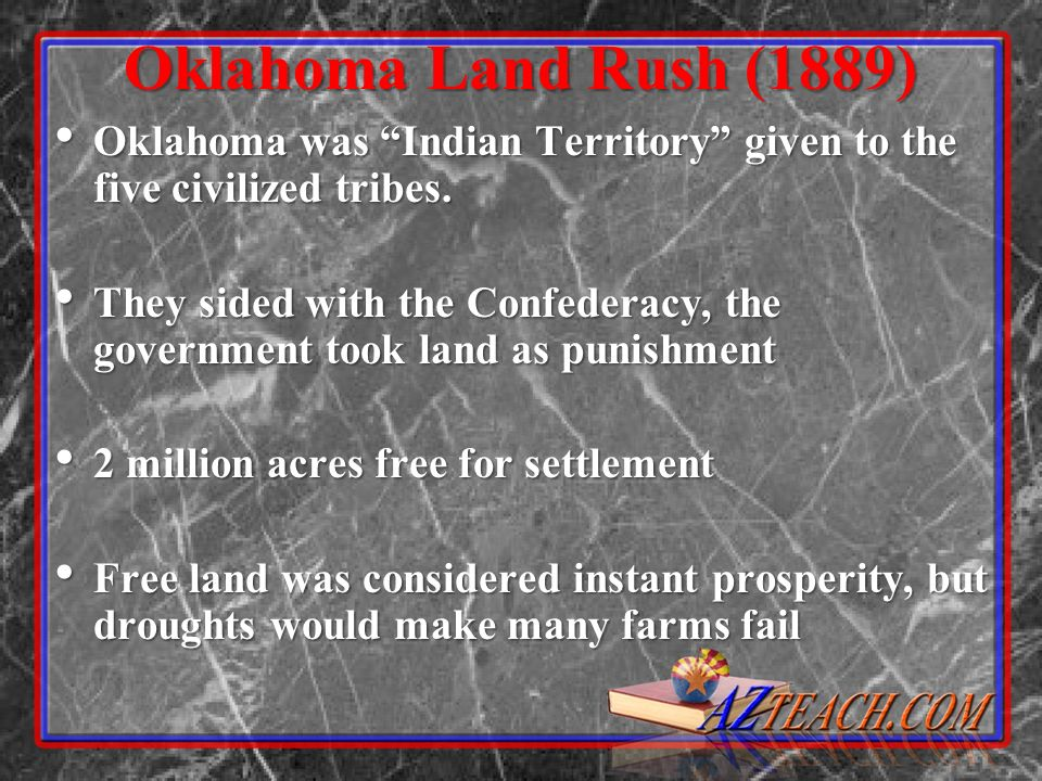 Oklahoma Land Rush (1889) Oklahoma was Indian Territory given to the five civilized tribes. Oklahoma was Indian Territory given to the five civilized