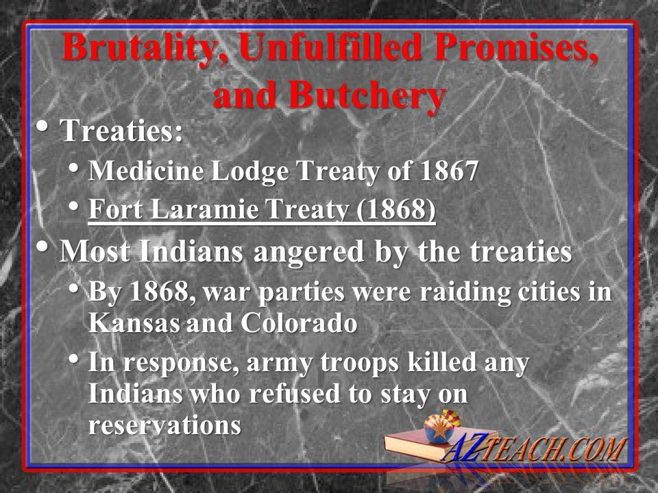 Brutality, Unfulfilled Promises, and Butchery Treaties: Treaties: Medicine Lodge Treaty of 1867 Medicine Lodge Treaty of 1867 Fort Laramie Treaty (186