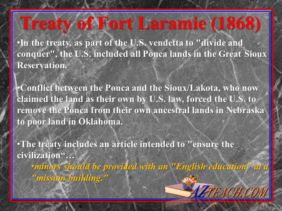 Treaty of Fort Laramie (1868) In the treaty, as part of the U.S. vendetta to
