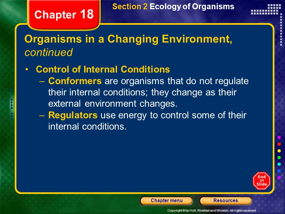 Copyright © by Holt, Rinehart and Winston. All rights reserved. ResourcesChapter menu Section 2 Ecology of Organisms Chapter 18 Organisms in a Changin