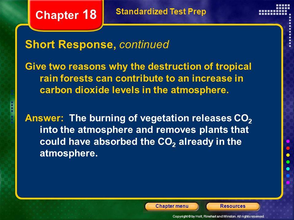 Copyright © by Holt, Rinehart and Winston. All rights reserved. ResourcesChapter menu Short Response Give two reasons why the destruction of tropical
