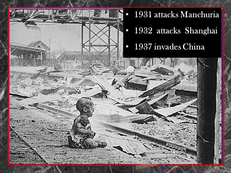 1931 attacks Manchuria 1932 attacks Shanghai 1937 invades China