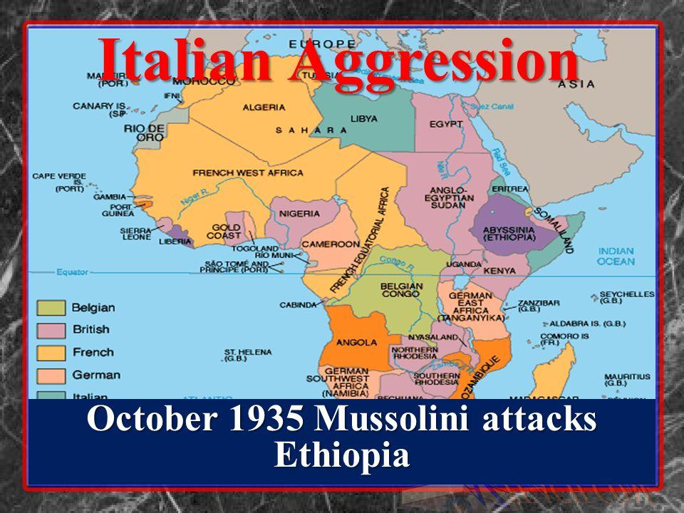 Italian Aggression October 1935 Mussolini attacks Ethiopia