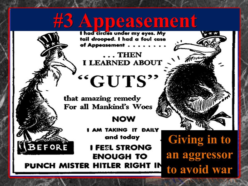 #3 Appeasement Giving in to an aggressor to avoid war