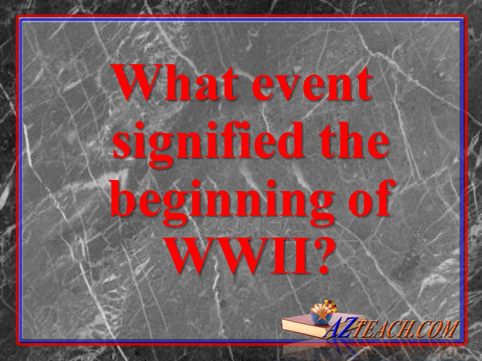 What event signified the beginning of WWII?