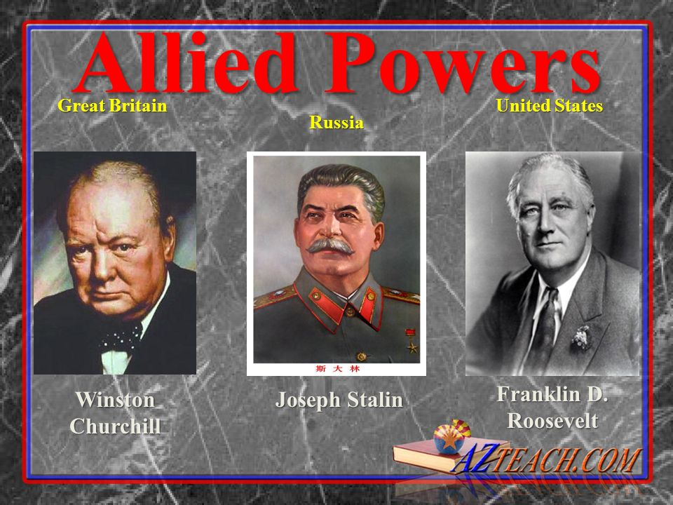 Winston Churchill Joseph Stalin Great Britain Russia United States Allied Powers Franklin D. Roosevelt