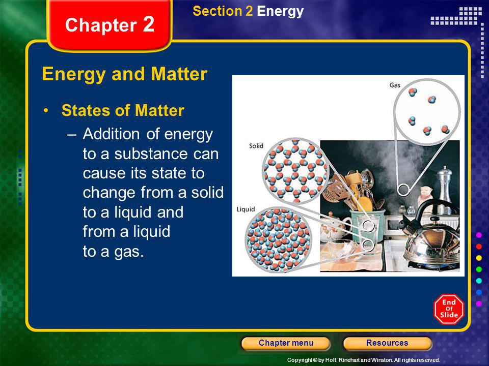 Copyright © by Holt, Rinehart and Winston. All rights reserved. ResourcesChapter menu Section 2 Energy Chapter 2 Energy and Matter States of Matter –A