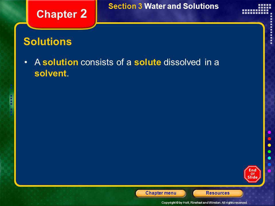 Copyright © by Holt, Rinehart and Winston. All rights reserved. ResourcesChapter menu Section 3 Water and Solutions Chapter 2 Solutions A solution con