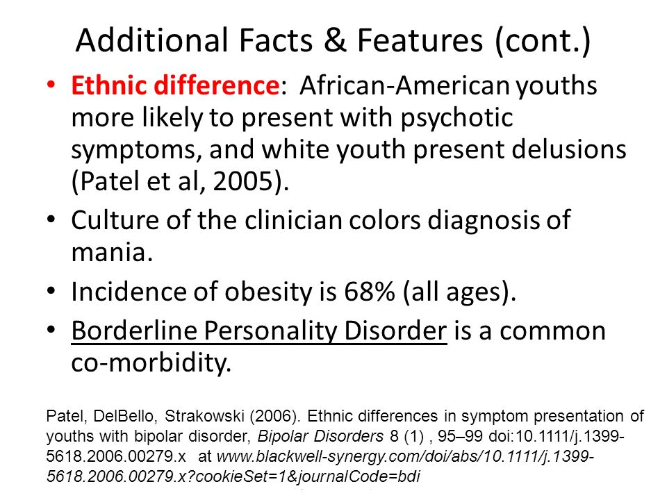 Ethnic difference: African-American youths more likely to present with psychotic symptoms, and white youth present delusions (Patel et al, 2005). Cult
