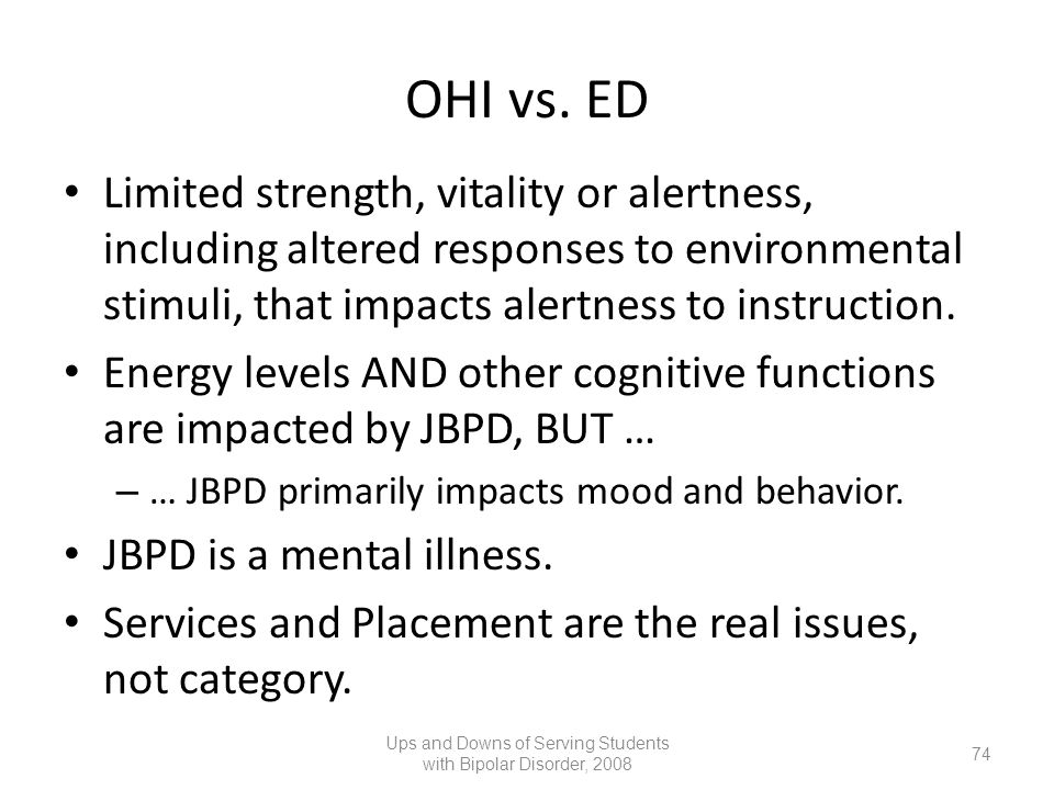 OHI vs. ED Limited strength, vitality or alertness, including altered responses to environmental stimuli, that impacts alertness to instruction. Energ