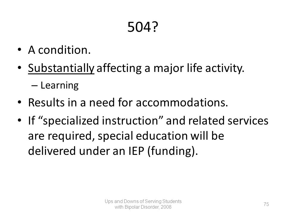 504? A condition. Substantially affecting a major life activity. – Learning Results in a need for accommodations. If specialized instruction and relat