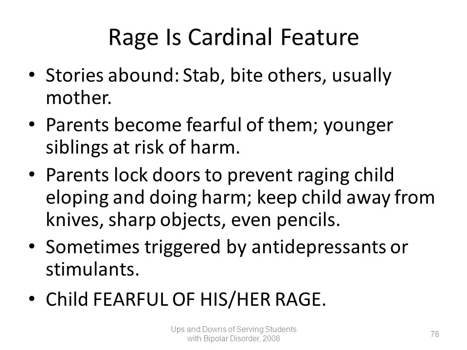Rage Is Cardinal Feature Stories abound: Stab, bite others, usually mother. Parents become fearful of them; younger siblings at risk of harm. Parents