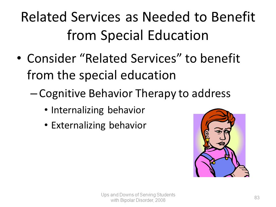 Related Services as Needed to Benefit from Special Education Consider Related Services to benefit from the special education – Cognitive Behavior Ther