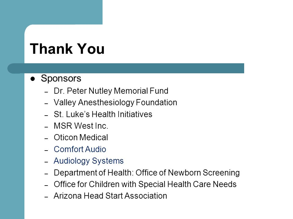 Thank You Sponsors – Dr. Peter Nutley Memorial Fund – Valley Anesthesiology Foundation – St. Lukes Health Initiatives – MSR West Inc. – Oticon Medical