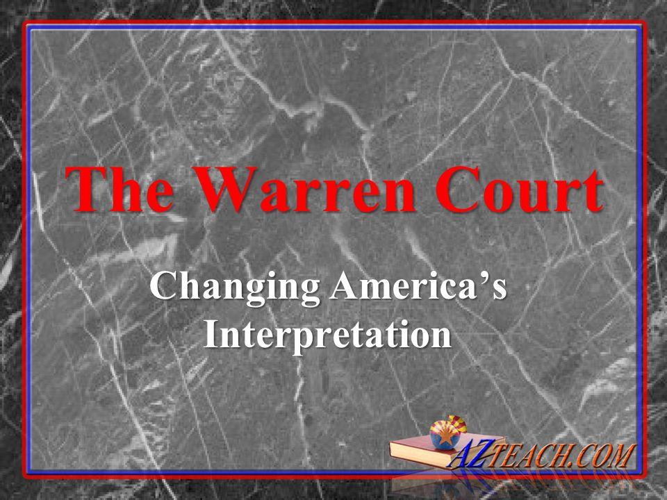 The Warren Court Changing Americas Interpretation