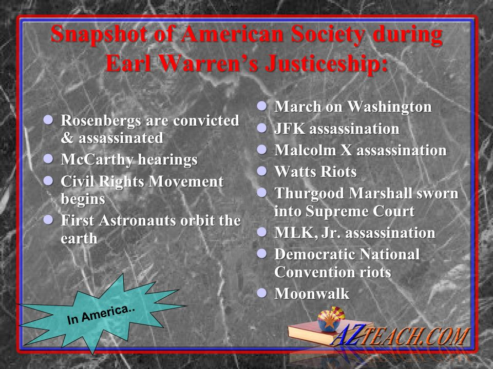 In America.. Snapshot of American Society during Earl Warrens Justiceship: Rosenbergs are convicted & assassinated Rosenbergs are convicted & assassin