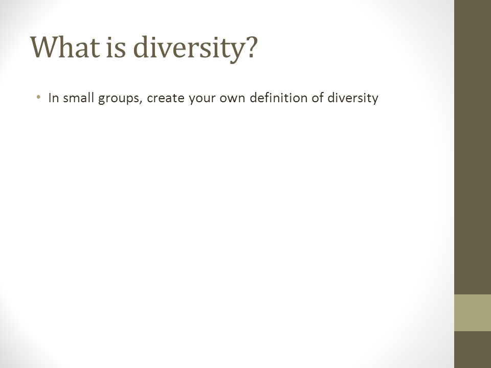 Why is diversity important? Continue discussion in groups