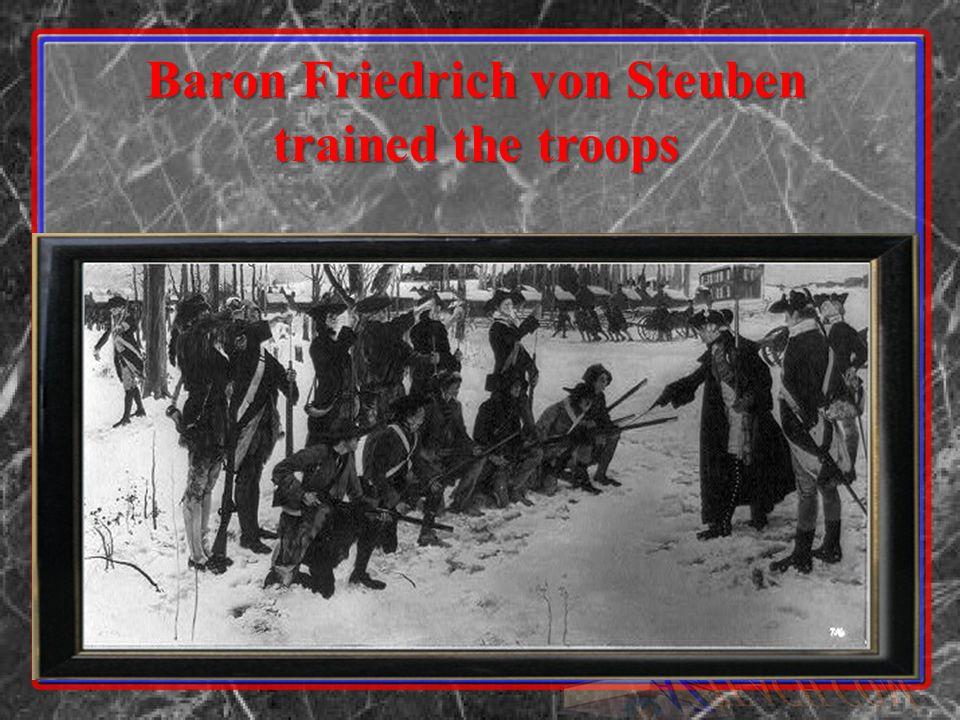 Baron Friedrich von Steuben trained the troops