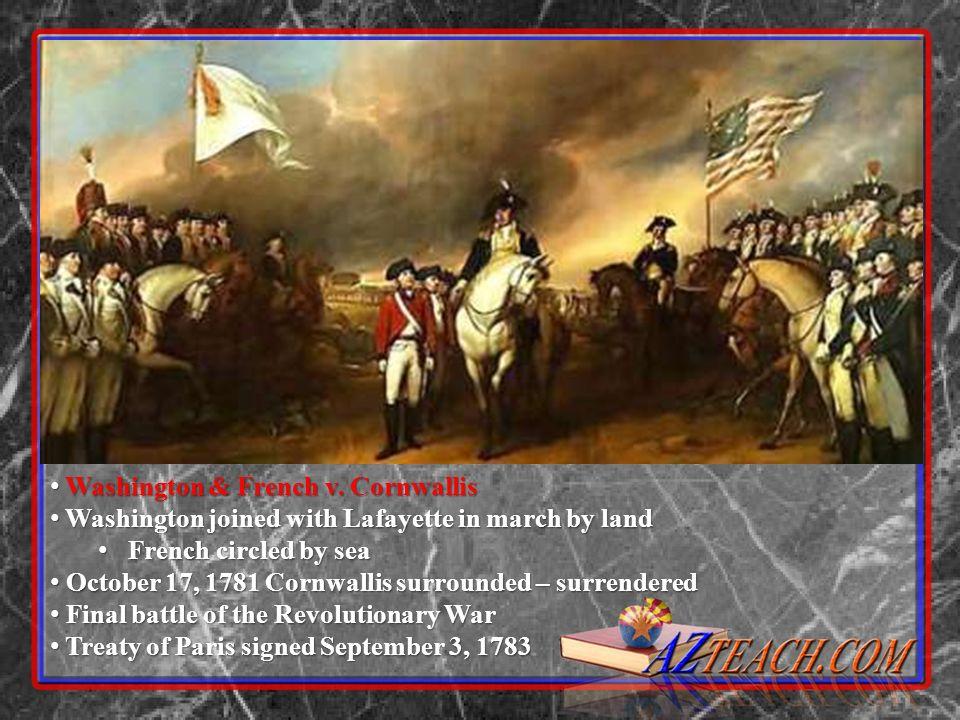Washington & French v. Cornwallis Washington & French v. Cornwallis Washington joined with Lafayette in march by land Washington joined with Lafayette