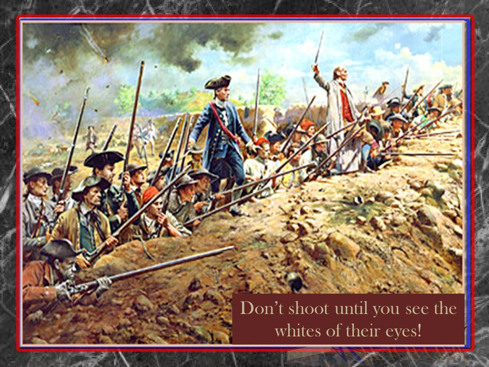 Dont shoot until you see the whites of their eyes!