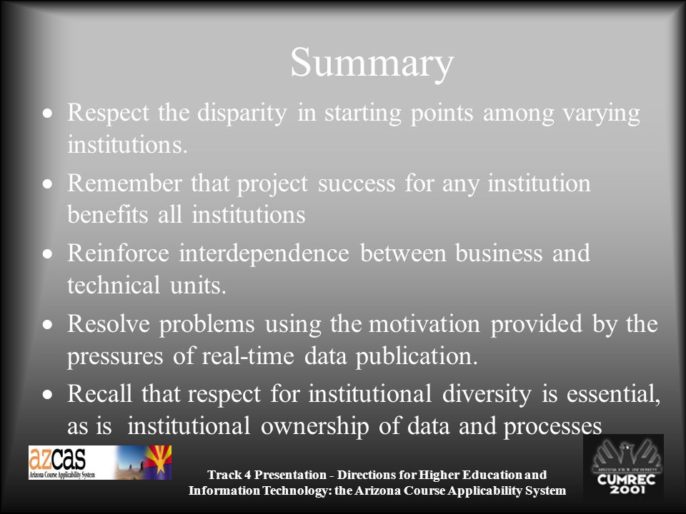Track 4 Presentation - Directions for Higher Education and Information Technology: the Arizona Course Applicability System Summary Respect the disparity in starting points among varying institutions.