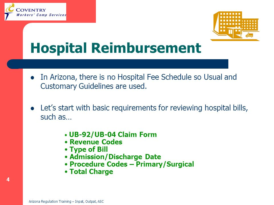 4 Arizona Regulation Training – Inpat, Outpat, ASC Hospital Reimbursement In Arizona, there is no Hospital Fee Schedule so Usual and Customary Guideli