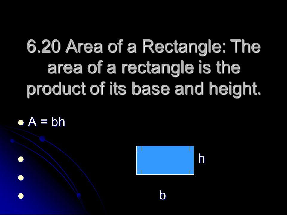 6.20 Area of a Rectangle: The area of a rectangle is the product of its base and height. A = bh A = bh h h b b