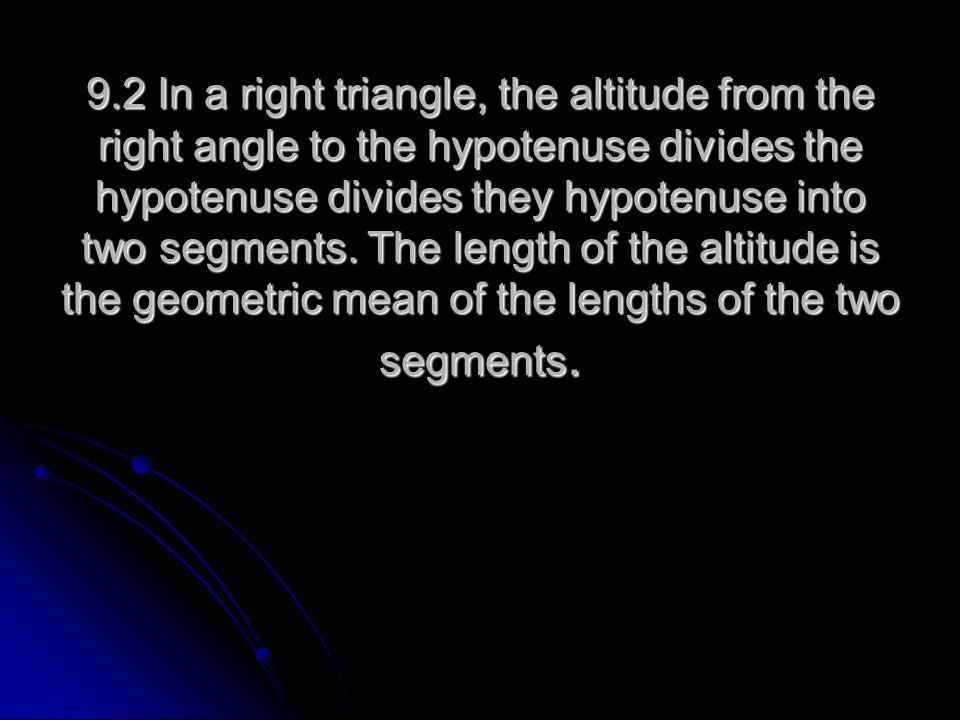 9.2 In a right triangle, the altitude from the right angle to the hypotenuse divides the hypotenuse divides they hypotenuse into two segments. The len