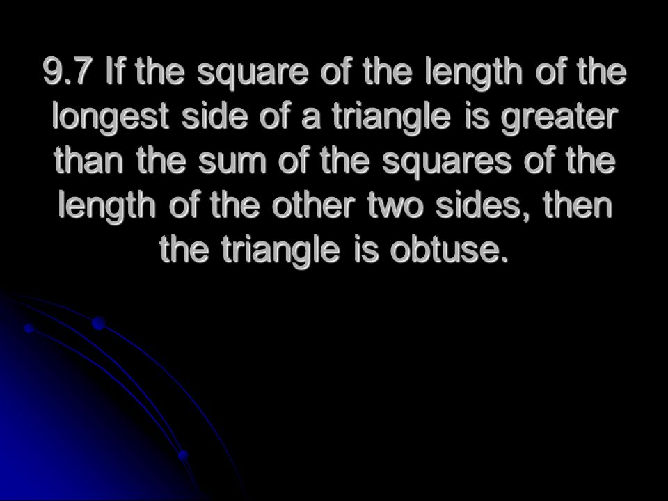 9.7 If the square of the length of the longest side of a triangle is greater than the sum of the squares of the length of the other two sides, then th