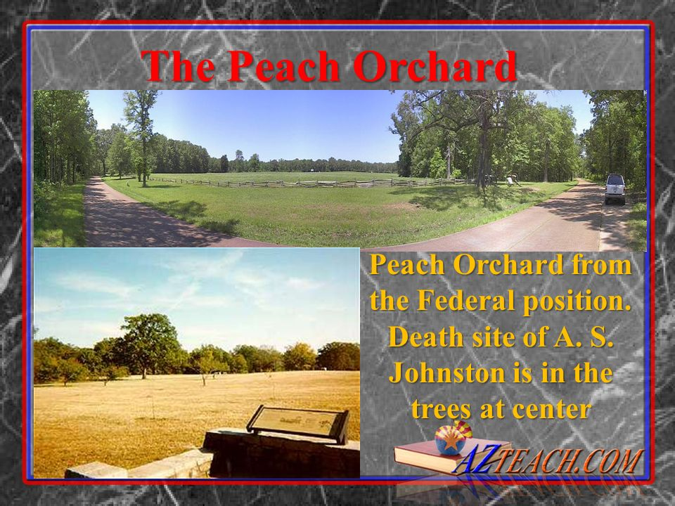 The Peach Orchard Peach Orchard from the Federal position. Death site of A. S. Johnston is in the trees at center