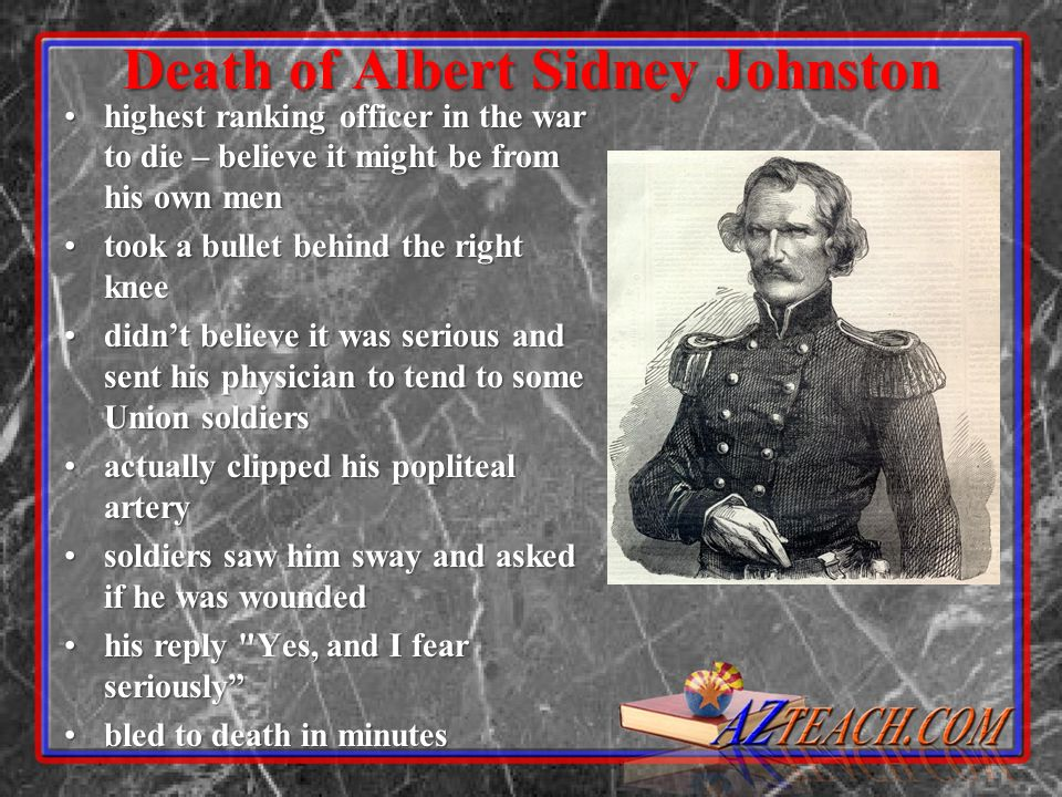 Death of Albert Sidney Johnston highest ranking officer in the war to die – believe it might be from his own menhighest ranking officer in the war to