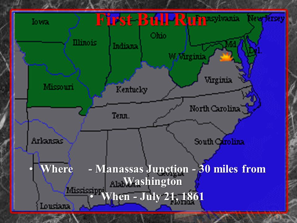 First Bull Run Where- Manassas Junction - 30 miles from WashingtonWhere- Manassas Junction - 30 miles from Washington When - July 21, 1861When - July