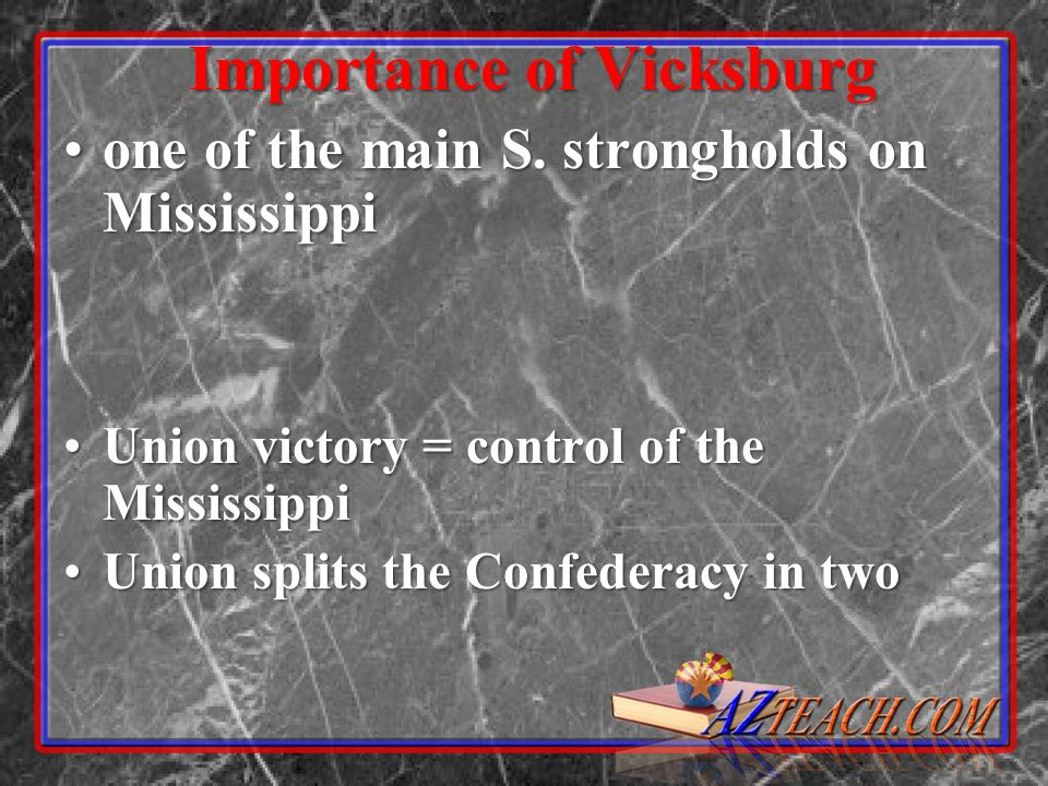 Importance of Vicksburg one of the main S. strongholds on Mississippione of the main S. strongholds on Mississippi Union victory = control of the Miss