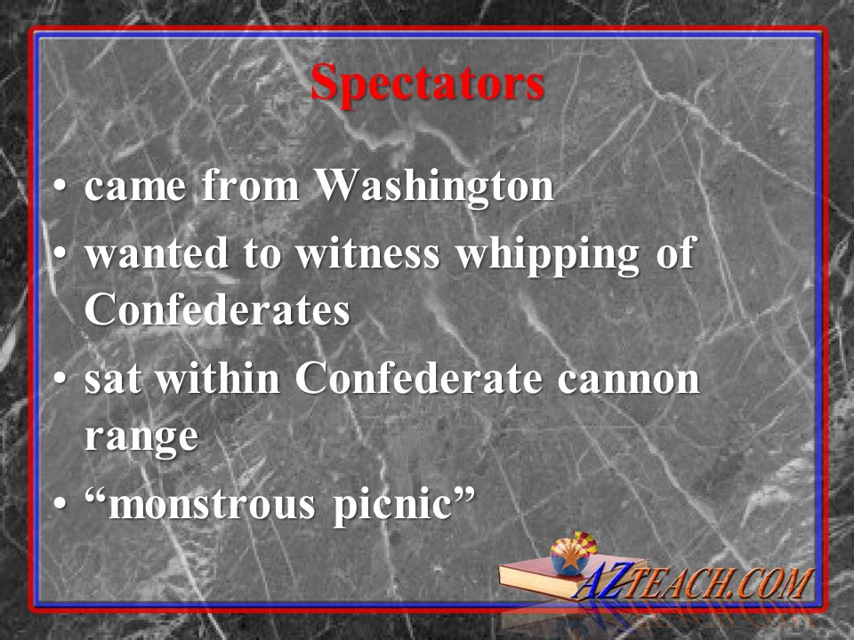 Spectators came from Washingtoncame from Washington wanted to witness whipping of Confederateswanted to witness whipping of Confederates sat within Co