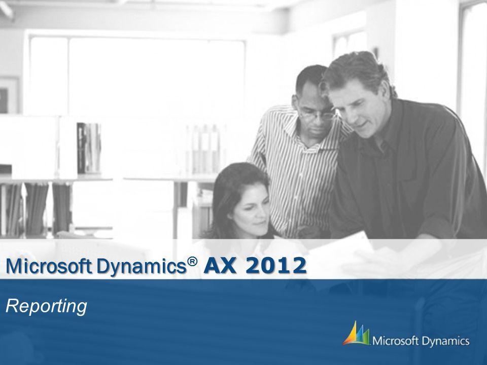 Microsoft Dynamics AX 2012 Microsoft Dynamics ® AX 2012 Reporting