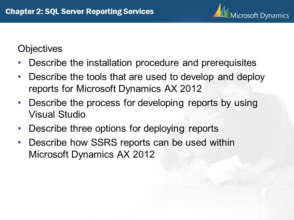 Chapter 2: SQL Server Reporting Services Objectives Describe the installation procedure and prerequisites Describe the tools that are used to develop