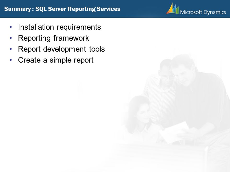 Summary : SQL Server Reporting Services Installation requirements Reporting framework Report development tools Create a simple report